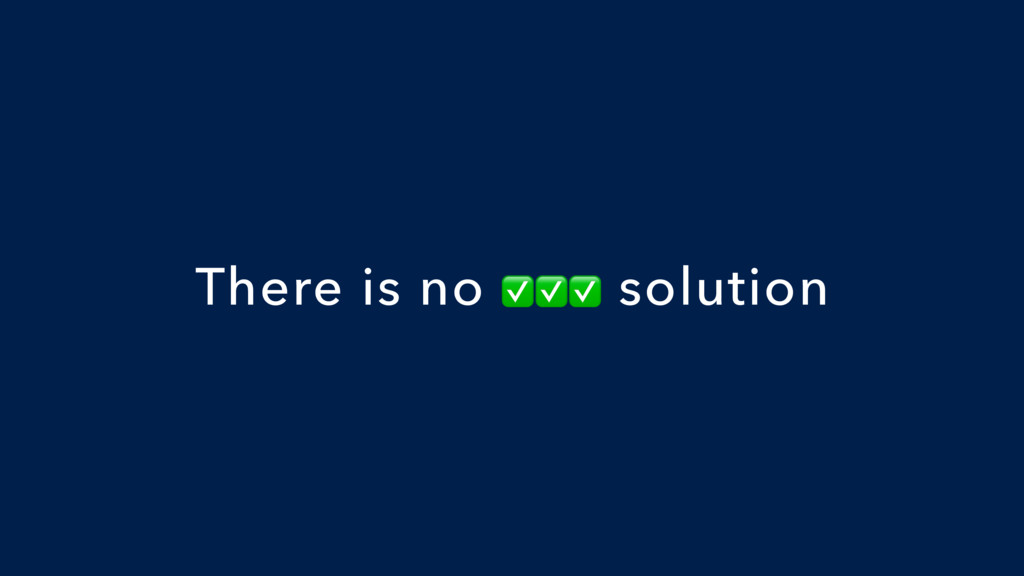 There is no ✅✅✅ solution