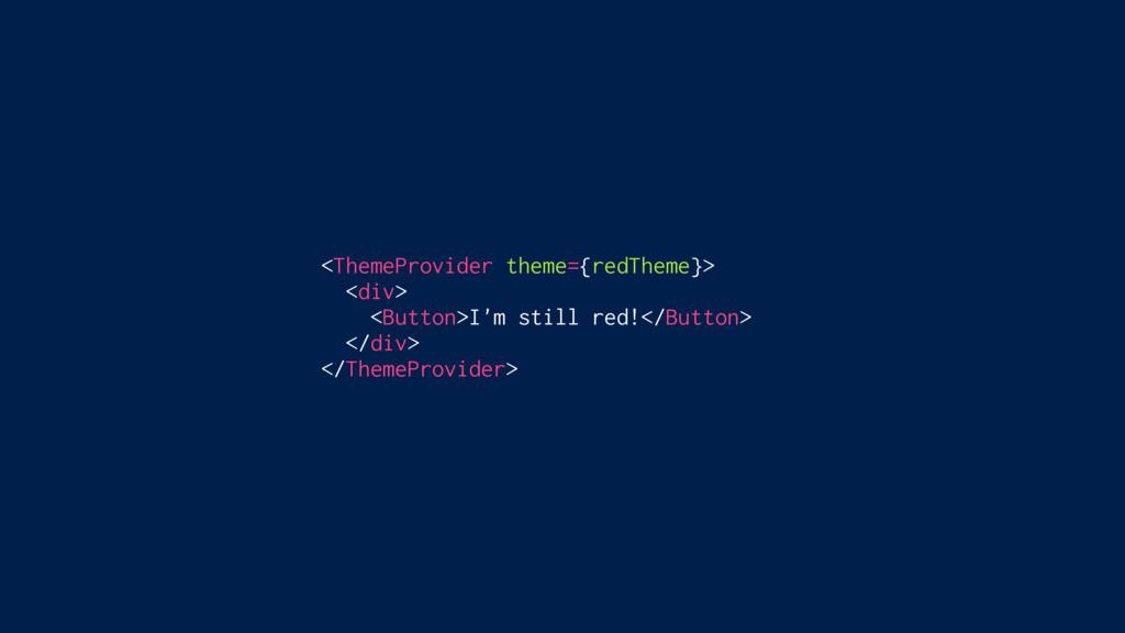 <ThemeProvider theme={redTheme}> <div> <Button>...