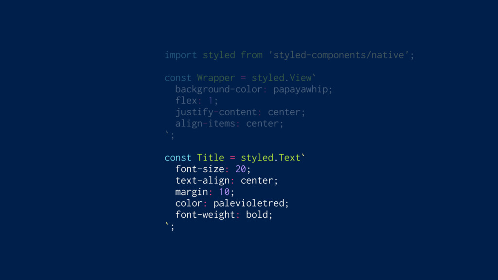 import styled from 'styled-components/native'; ...