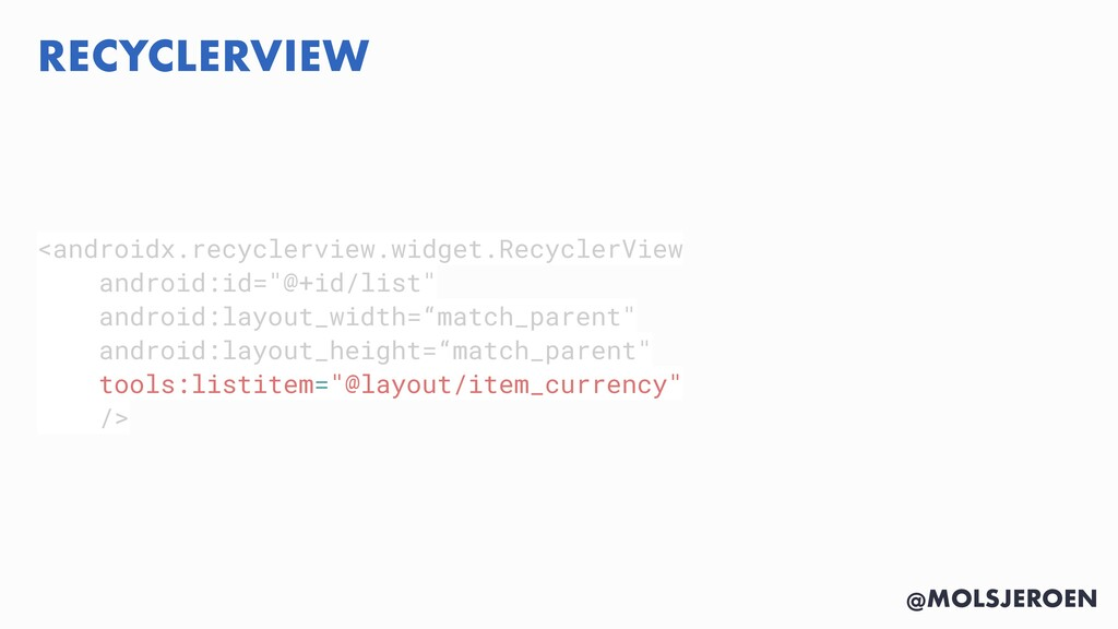 @MOLSJEROEN RECYCLERVIEW <androidx.recyclerview...