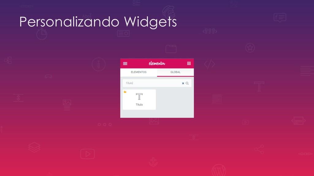 Personalizando Widgets