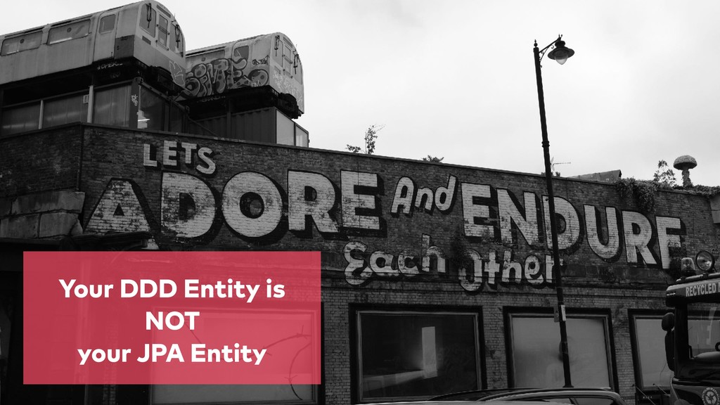 Your DDD Entity is NOT your JPA Entity