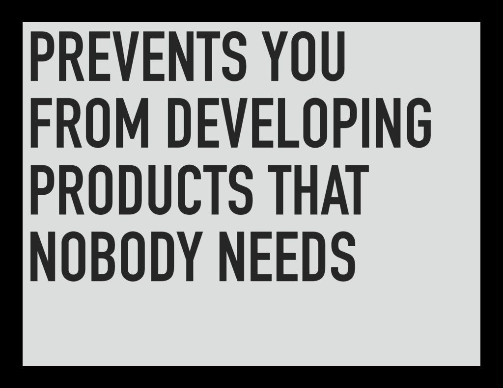 PREVENTS YOU FROM DEVELOPING PRODUCTS THAT NOBO...