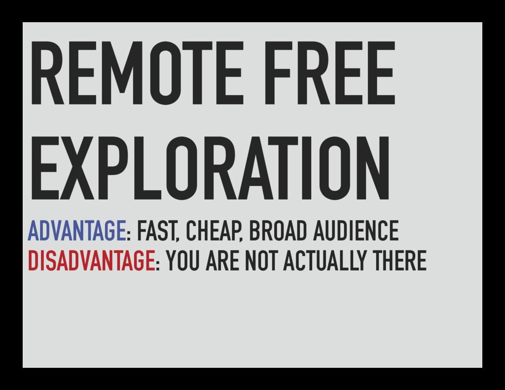 REMOTE FREE EXPLORATION ADVANTAGE: FAST, CHEAP,...