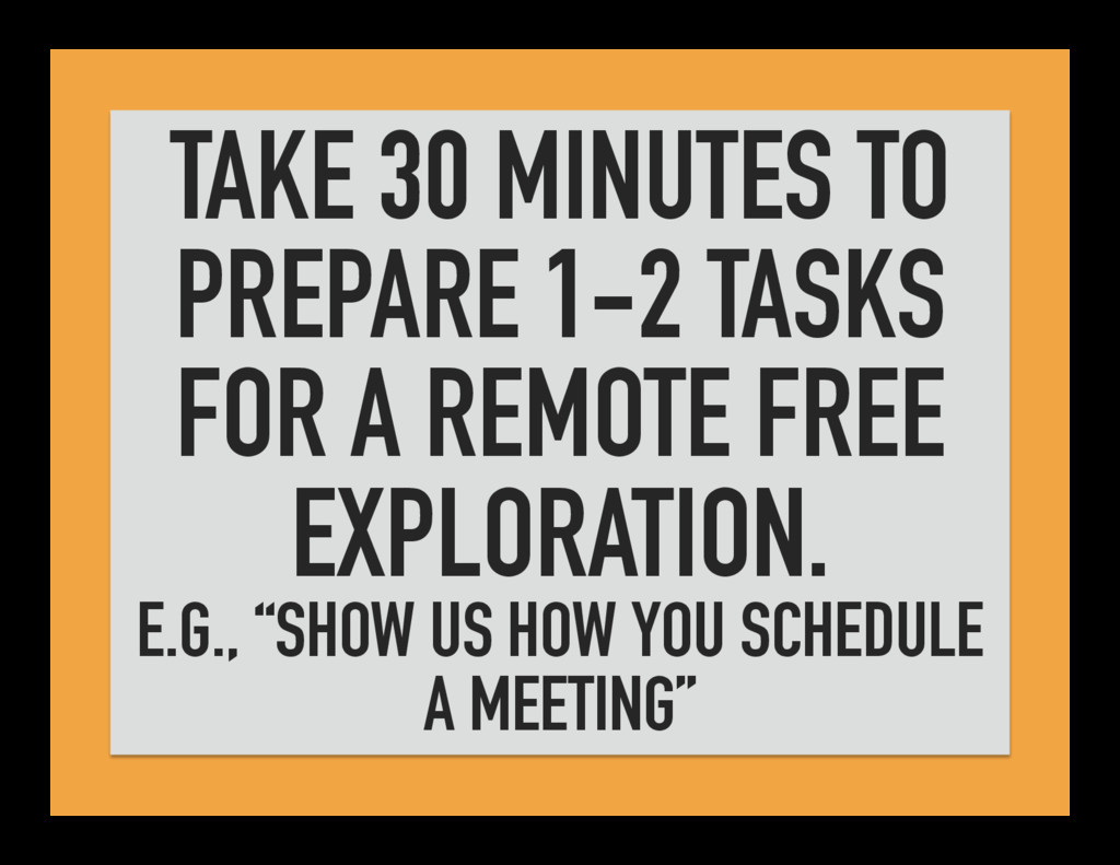 TAKE 30 MINUTES TO PREPARE 1-2 TASKS FOR A REMO...