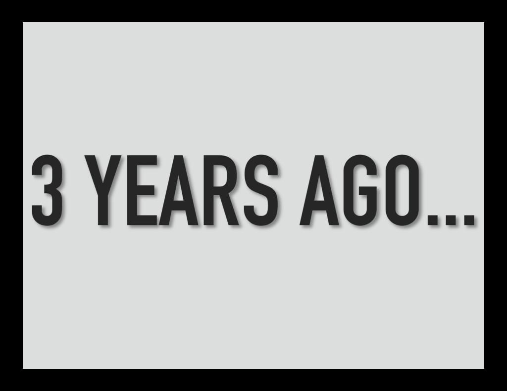 3 YEARS AGO...