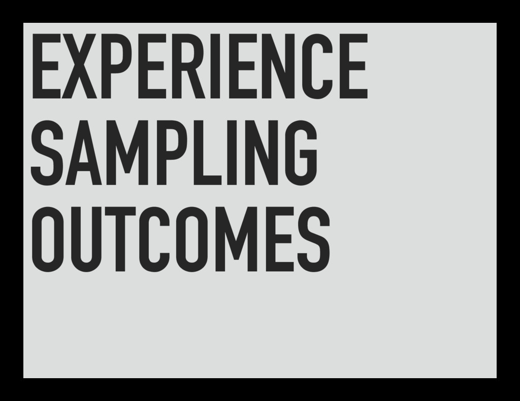EXPERIENCE SAMPLING OUTCOMES