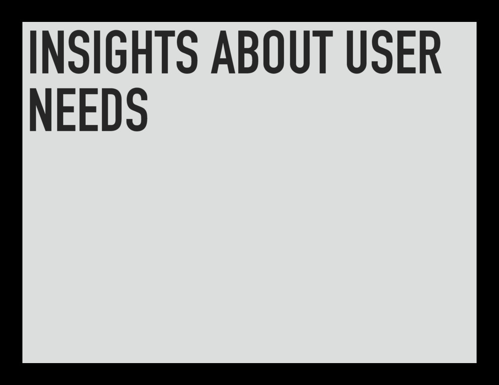 INSIGHTS ABOUT USER NEEDS