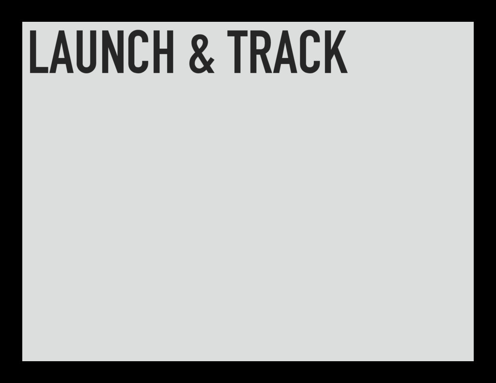 LAUNCH & TRACK