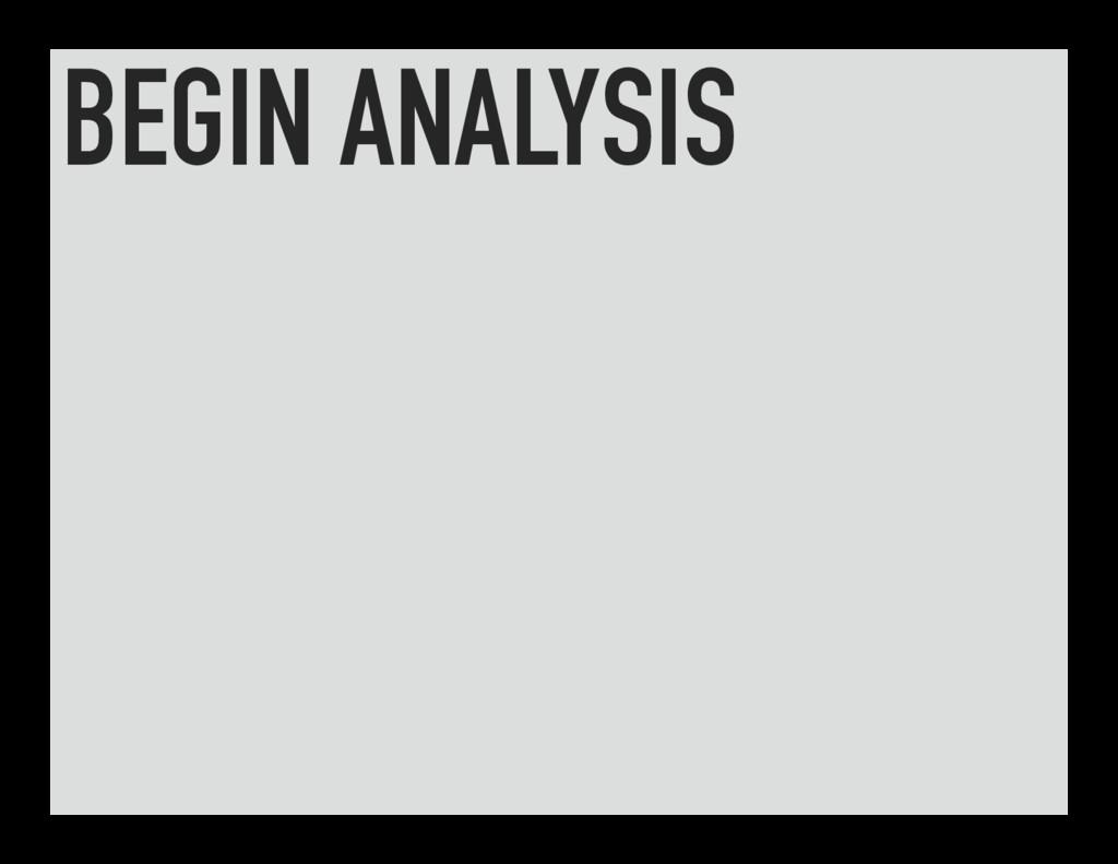 BEGIN ANALYSIS