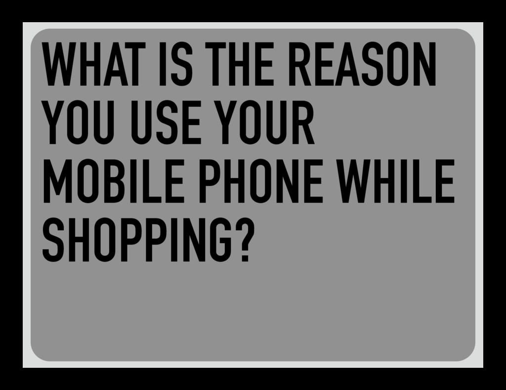 WHAT IS THE REASON YOU USE YOUR MOBILE PHONE WH...