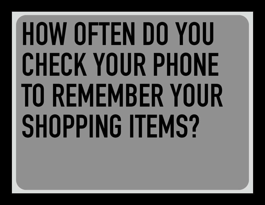 HOW OFTEN DO YOU CHECK YOUR PHONE TO REMEMBER Y...