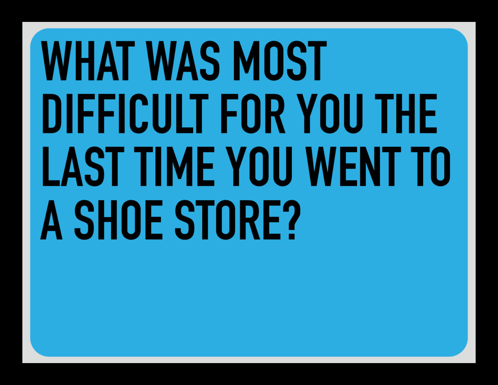 WHAT WAS MOST DIFFICULT FOR YOU THE LAST TIME Y...