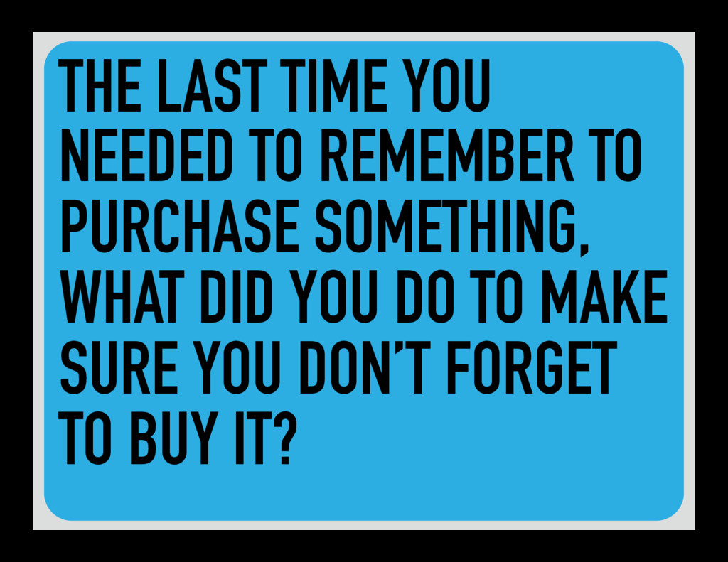 THE LAST TIME YOU NEEDED TO REMEMBER TO PURCHAS...