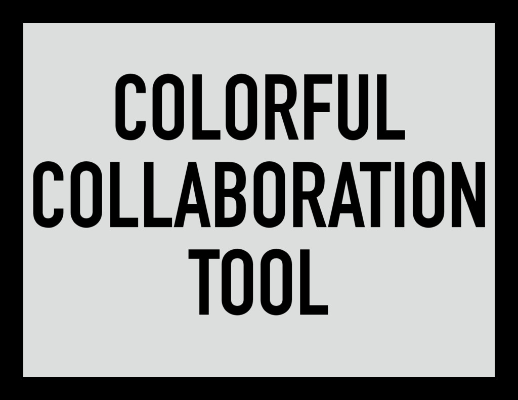 COLORFUL COLLABORATION TOOL