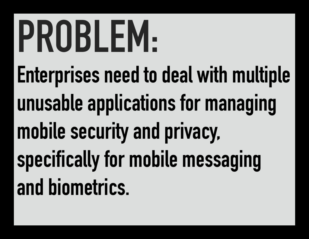 PROBLEM: Enterprises need to deal with multiple...