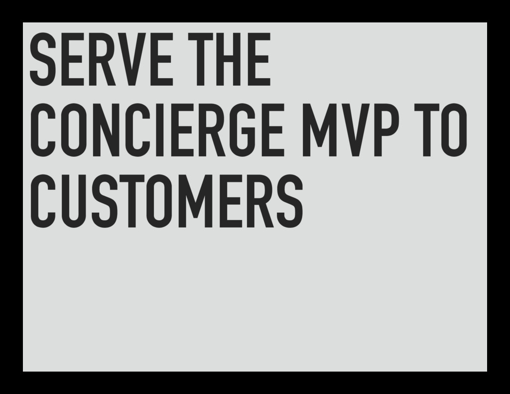 SERVE THE CONCIERGE MVP TO CUSTOMERS