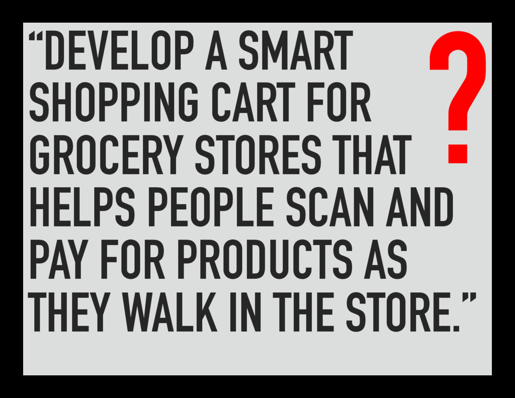 """""""DEVELOP A SMART SHOPPING CART FOR GROCERY STOR..."""