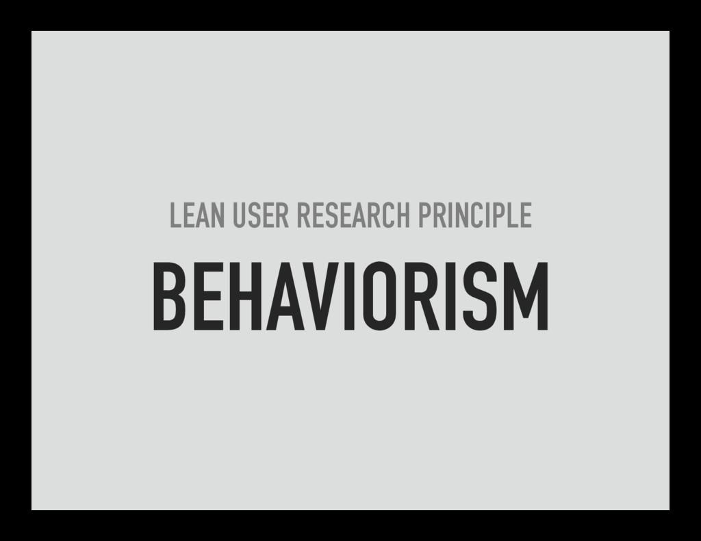 LEAN USER RESEARCH PRINCIPLE BEHAVIORISM