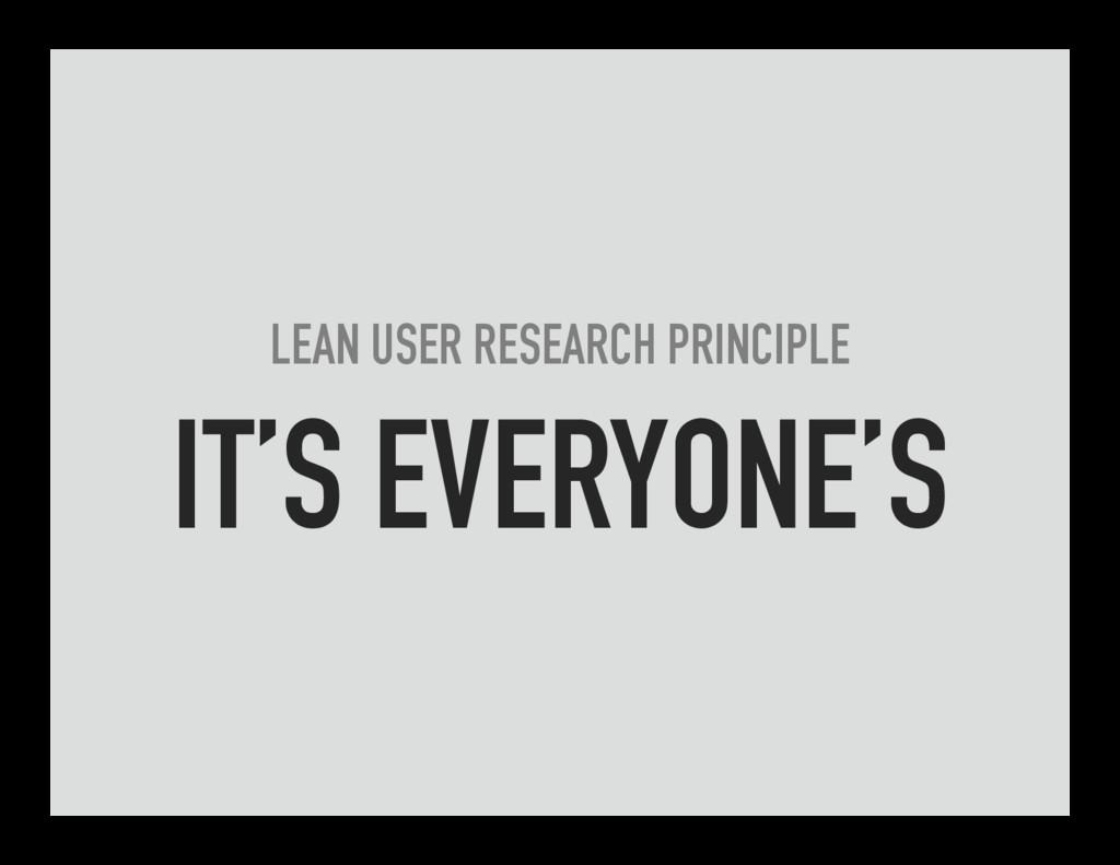 LEAN USER RESEARCH PRINCIPLE IT'S EVERYONE'S
