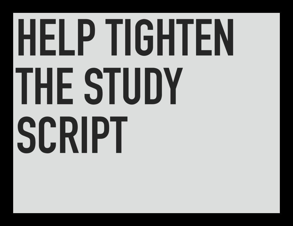 HELP TIGHTEN THE STUDY SCRIPT