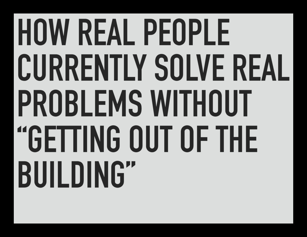 HOW REAL PEOPLE CURRENTLY SOLVE REAL PROBLEMS W...