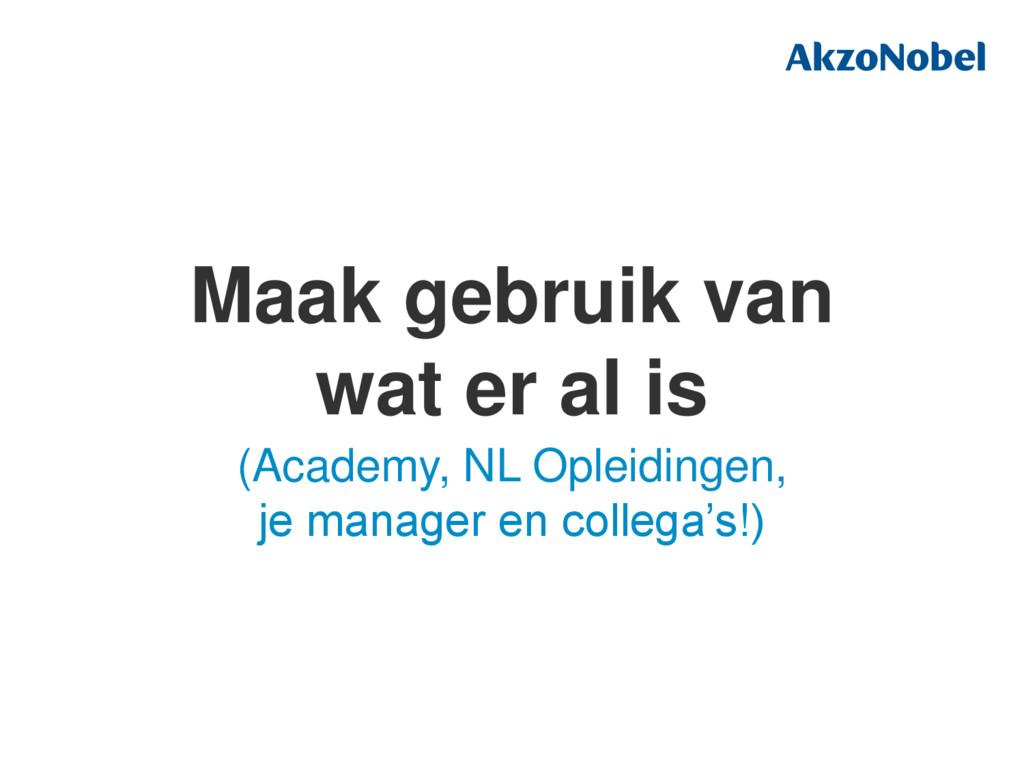 Maak gebruik van wat er al is (Academy, NL Ople...
