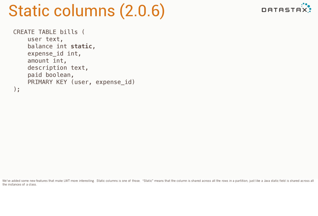 Static columns (2.0.6) CREATE TABLE bills ( use...