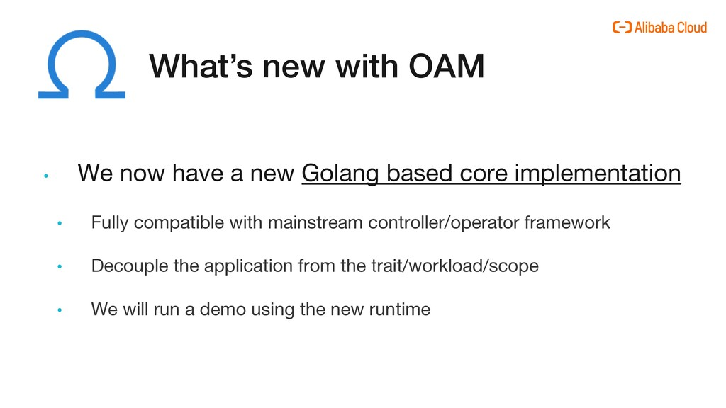 What's new with OAM • We now have a new Golang ...