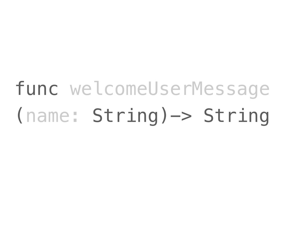 func welcomeUserMessage (name: String)-> String