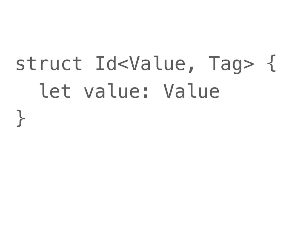 struct Id<Value, Tag> { let value: Value }