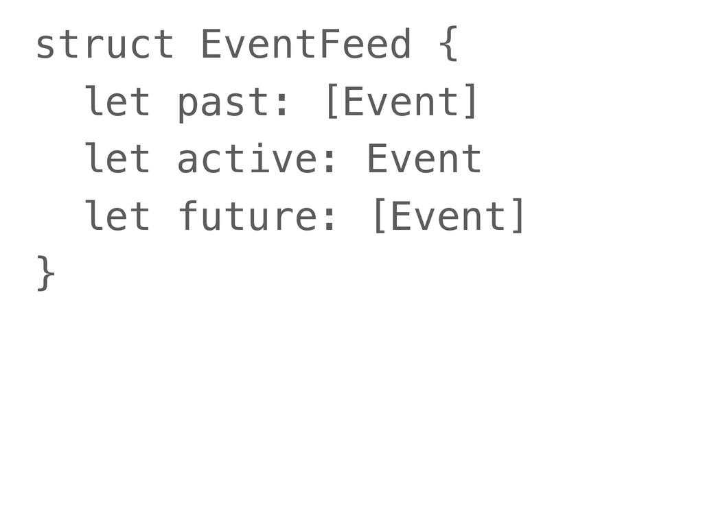 struct EventFeed { let past: [Event] let active...
