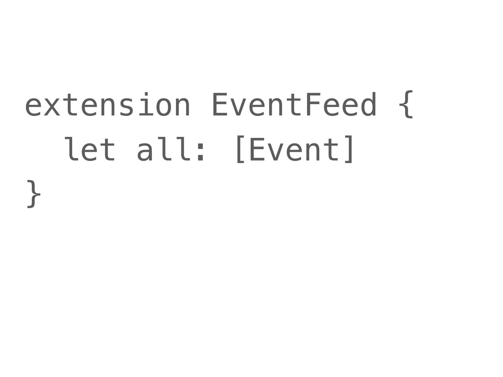 extension EventFeed { let all: [Event] }