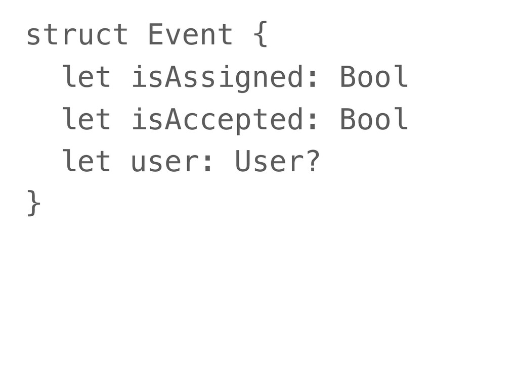 struct Event { let isAssigned: Bool let isAccep...