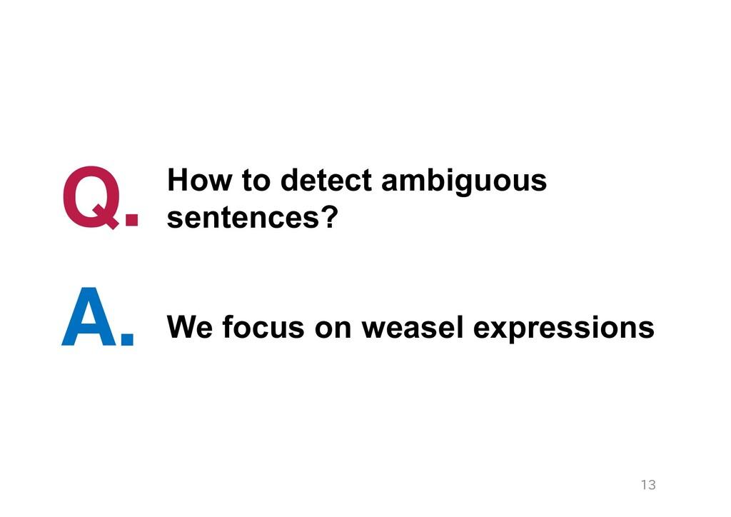 How to detect ambiguous sentences? Q. 13 We foc...