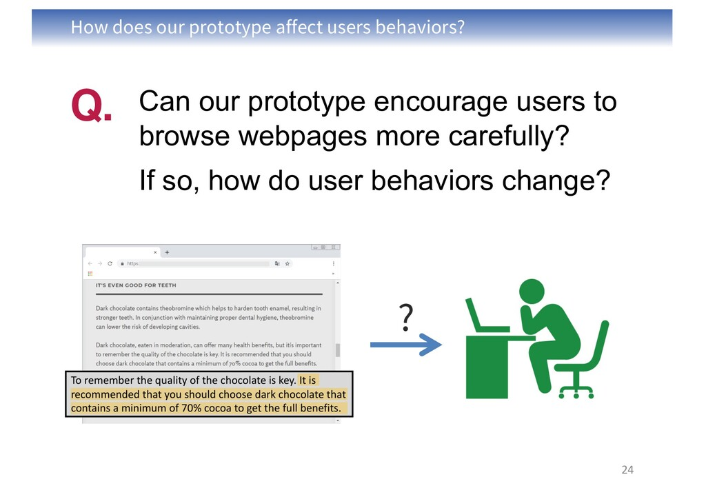 How does our prototype affect users behaviors? ...