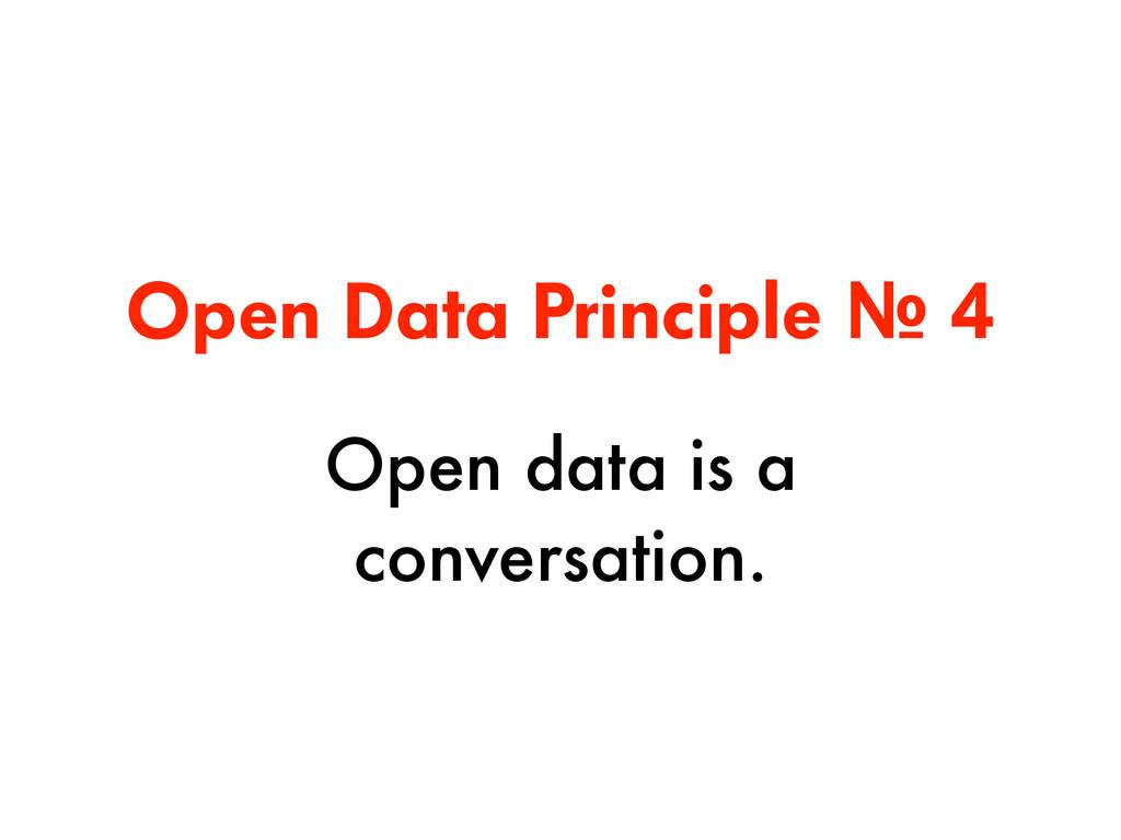 Open Data Principle № 4 Open data is a conversa...