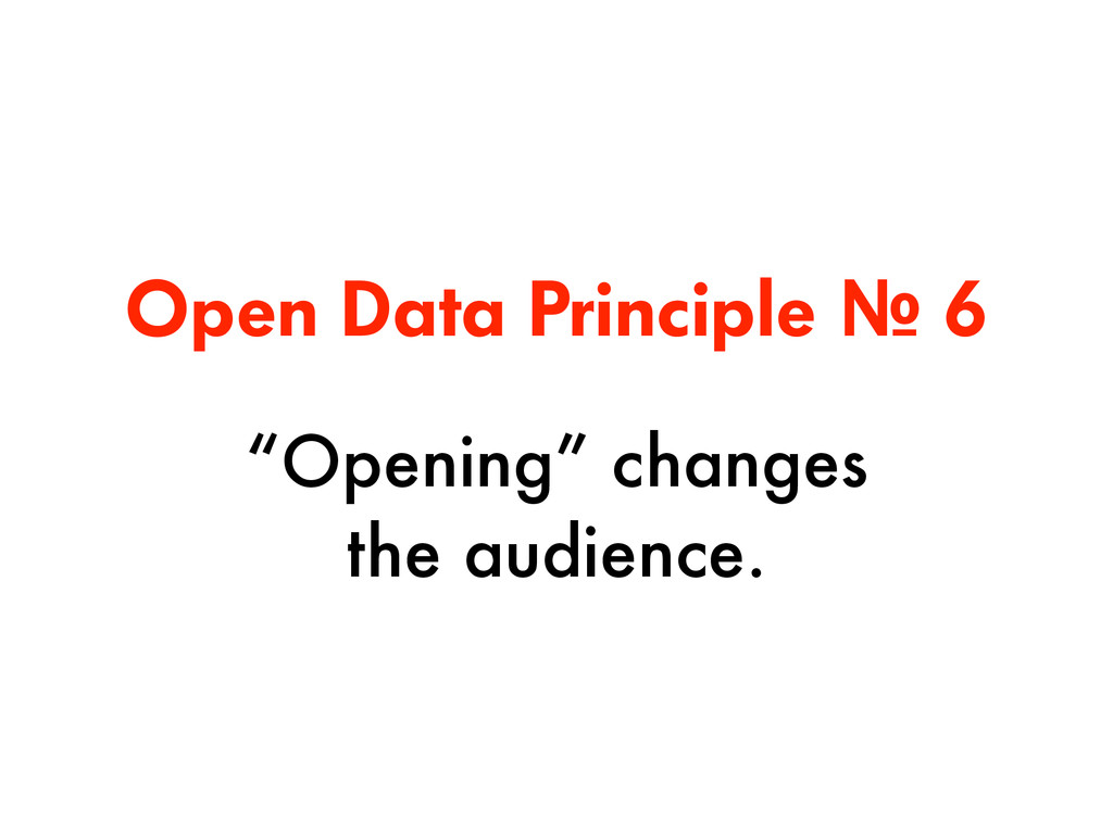 """Open Data Principle № 6 """"Opening"""" changes  the..."""