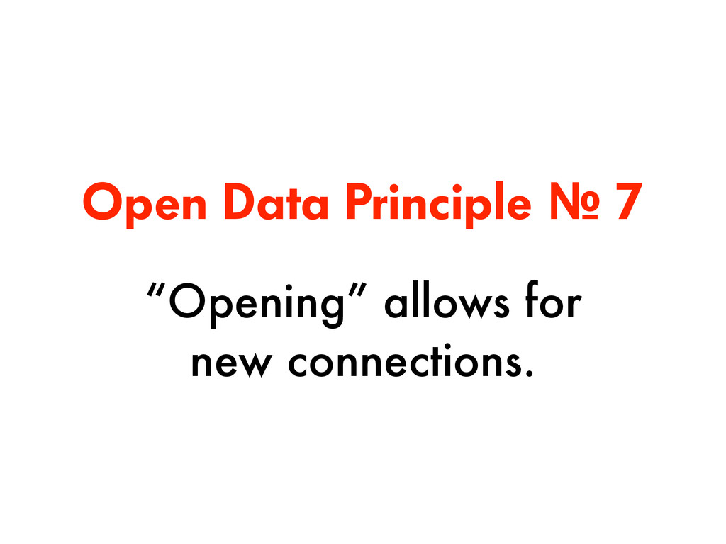 """Open Data Principle № 7 """"Opening"""" allows for  ..."""