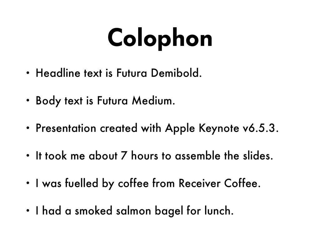 Colophon • Headline text is Futura Demibold. • ...