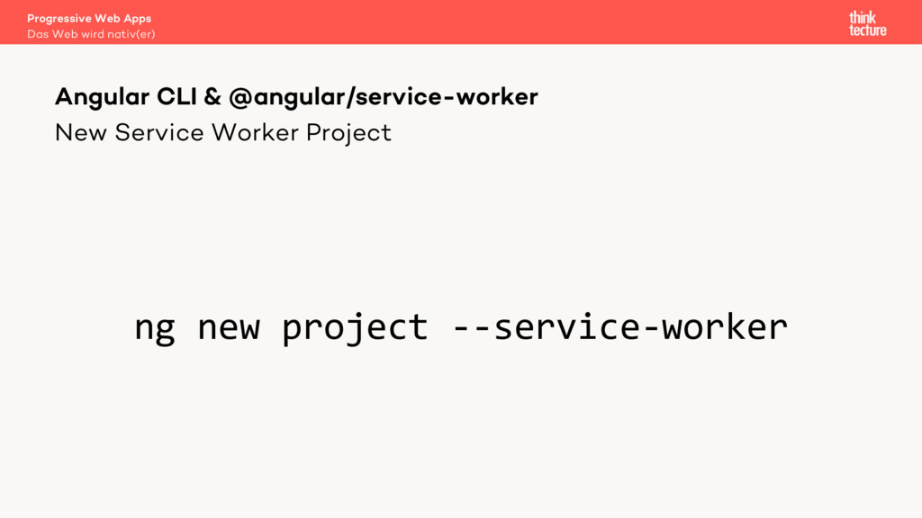 New Service Worker Project ng new project --ser...