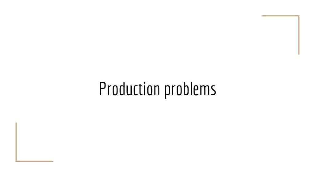 Production problems