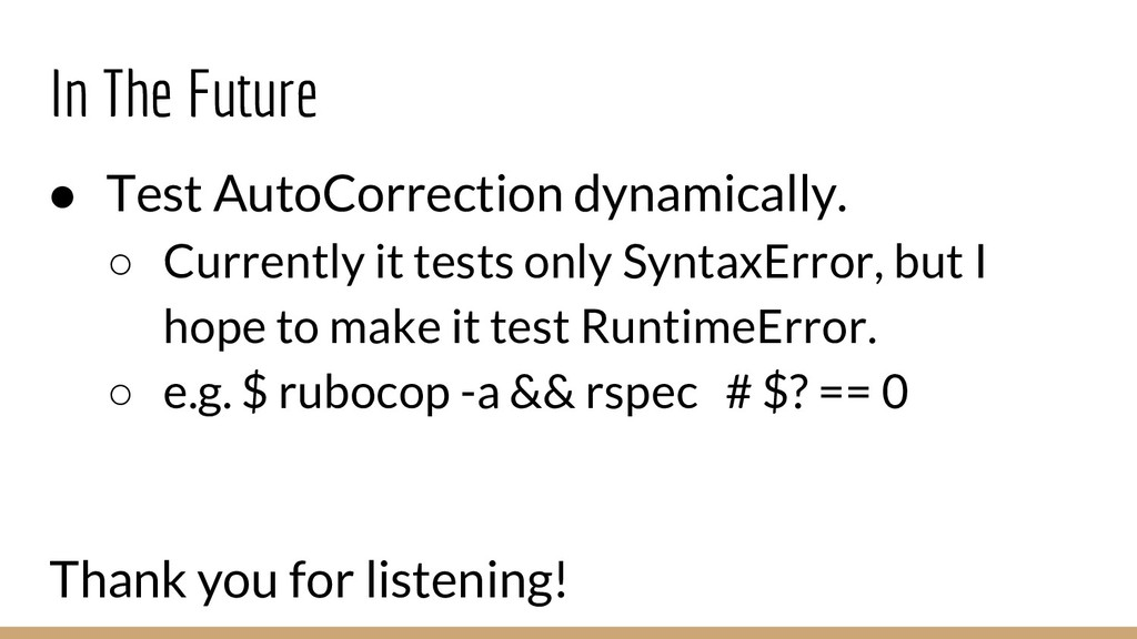 In The Future ● Test AutoCorrection dynamically...