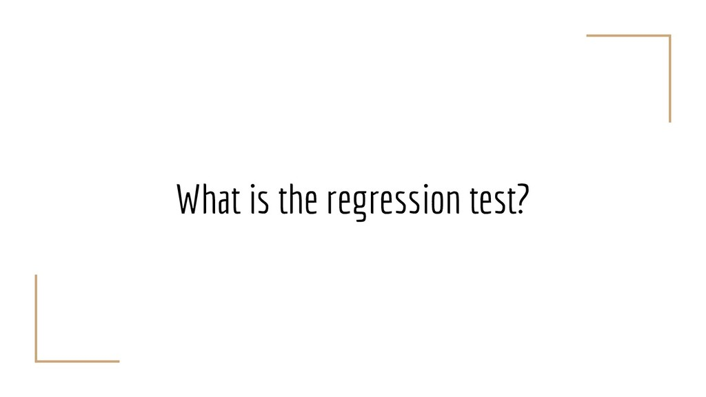 What is the regression test?