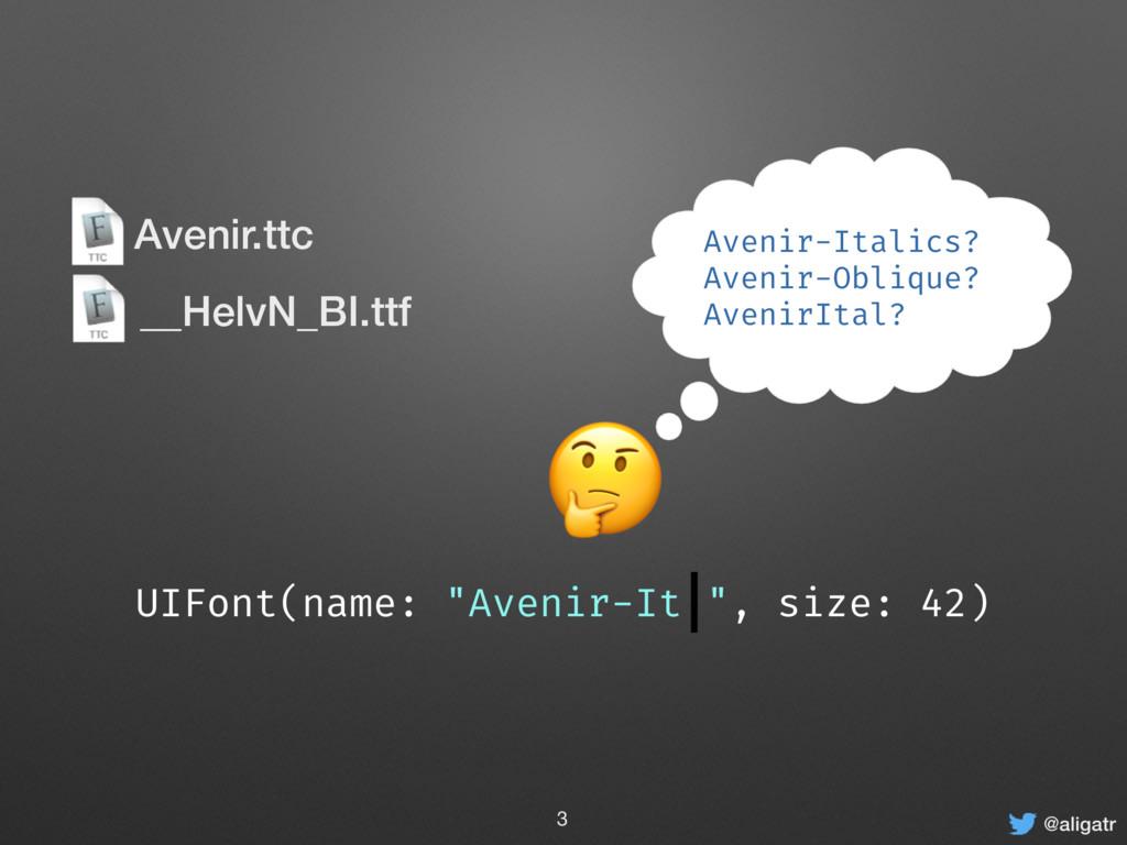 "@aligatr  UIFont(name: ""Avenir-It "", size: 42) ..."