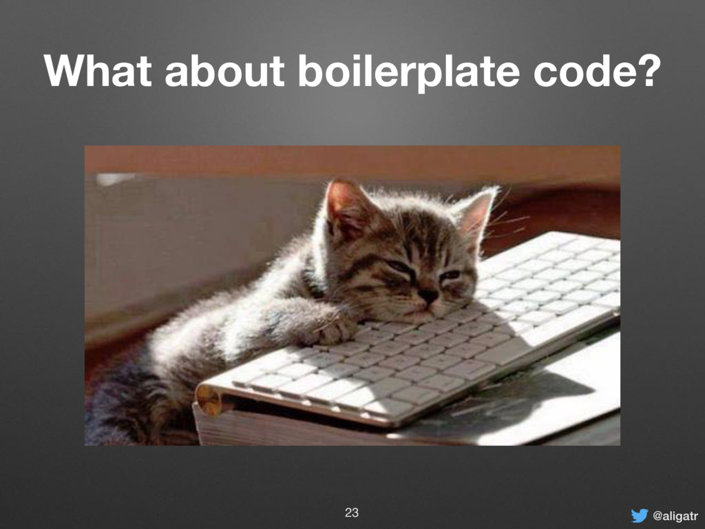 @aligatr What about boilerplate code? 23