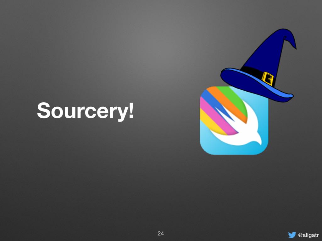 @aligatr Sourcery! 24