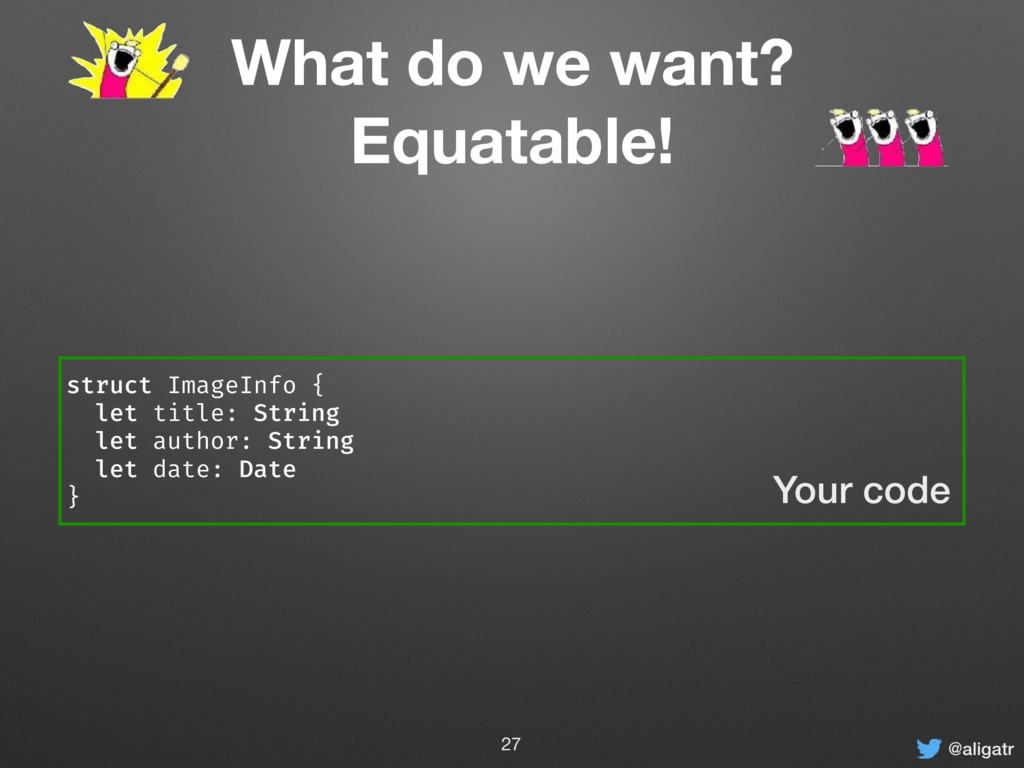@aligatr What do we want? Equatable! struct Ima...