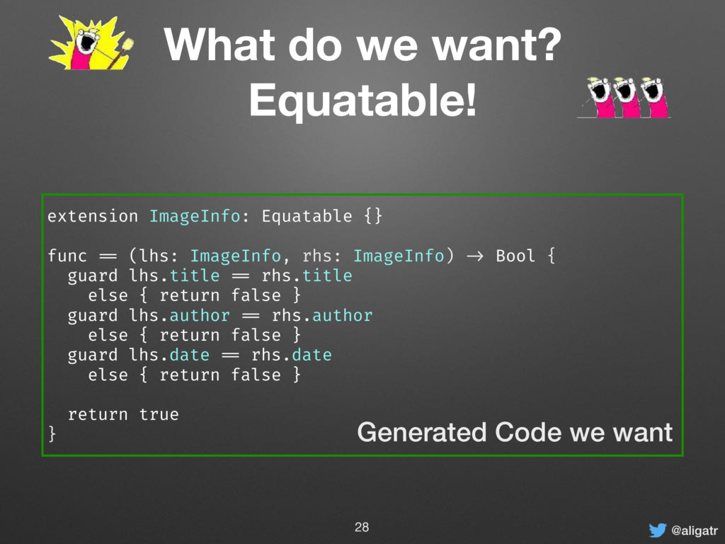 @aligatr What do we want? Equatable! extension ...