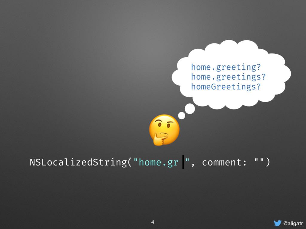 """@aligatr  NSLocalizedString(""""home.gr """", comment..."""
